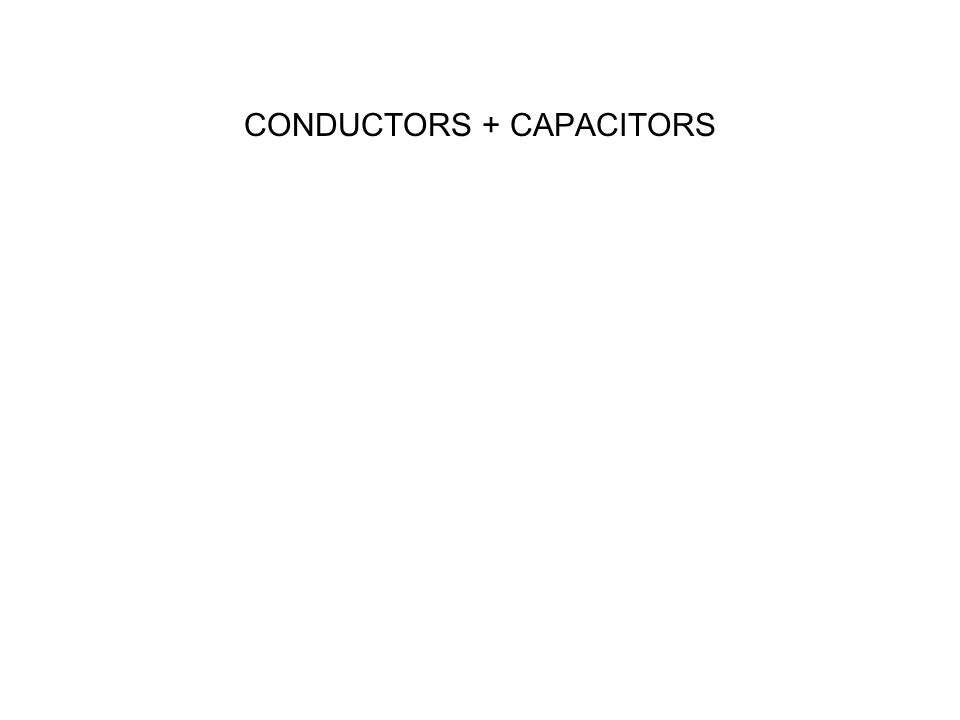 CONDUCTORS + CAPACITORS