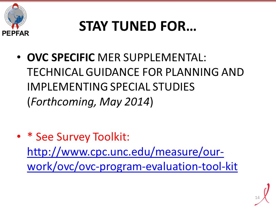 STAY TUNED FOR… OVC SPECIFIC MER SUPPLEMENTAL: TECHNICAL GUIDANCE FOR PLANNING AND IMPLEMENTING SPECIAL STUDIES (Forthcoming, May 2014)