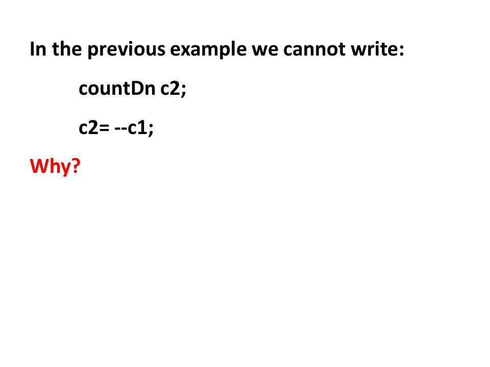 In the previous example we cannot write: