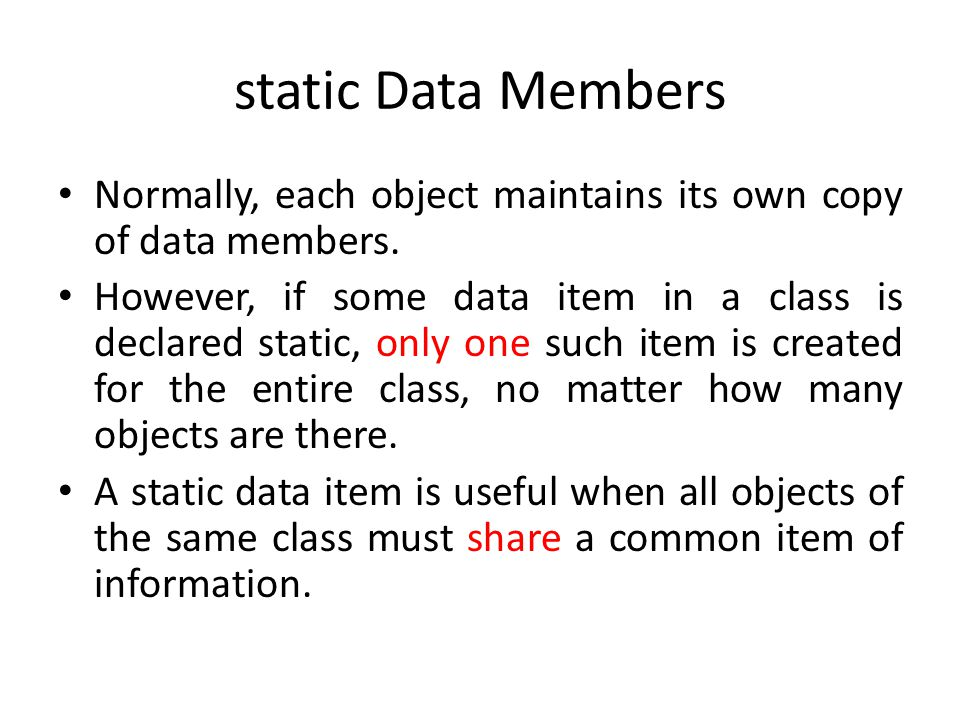 static Data Members Normally, each object maintains its own copy of data members.