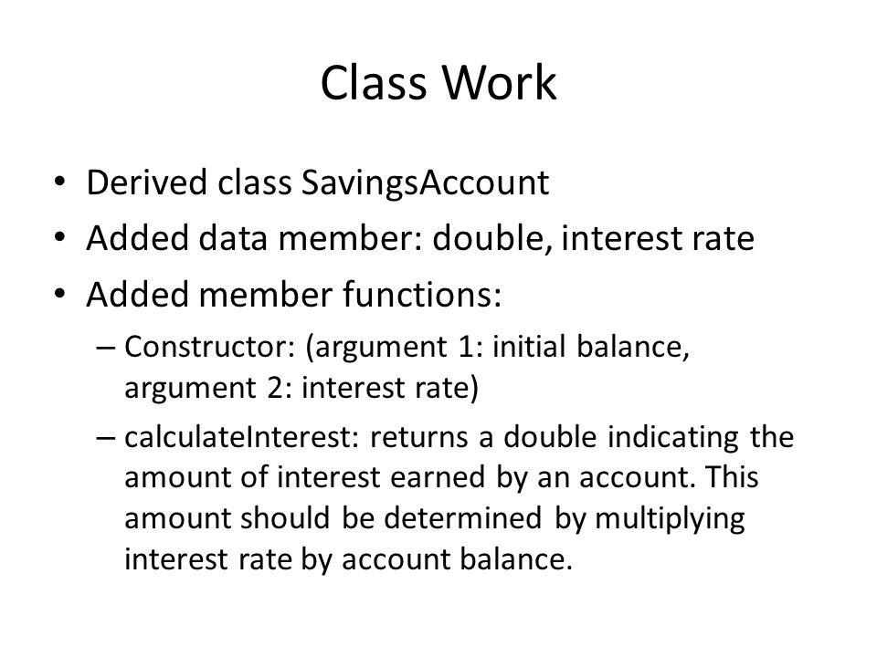 Class Work Derived class SavingsAccount