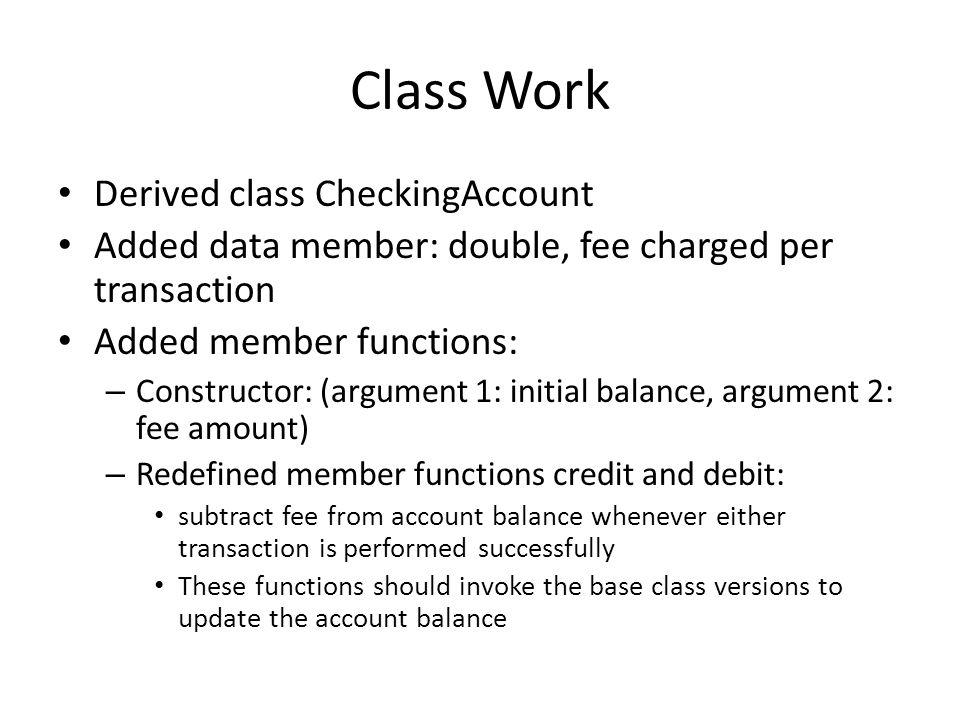 Class Work Derived class CheckingAccount