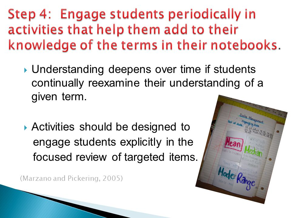 Step 4: Engage students periodically in activities that help them add to their knowledge of the terms in their notebooks.