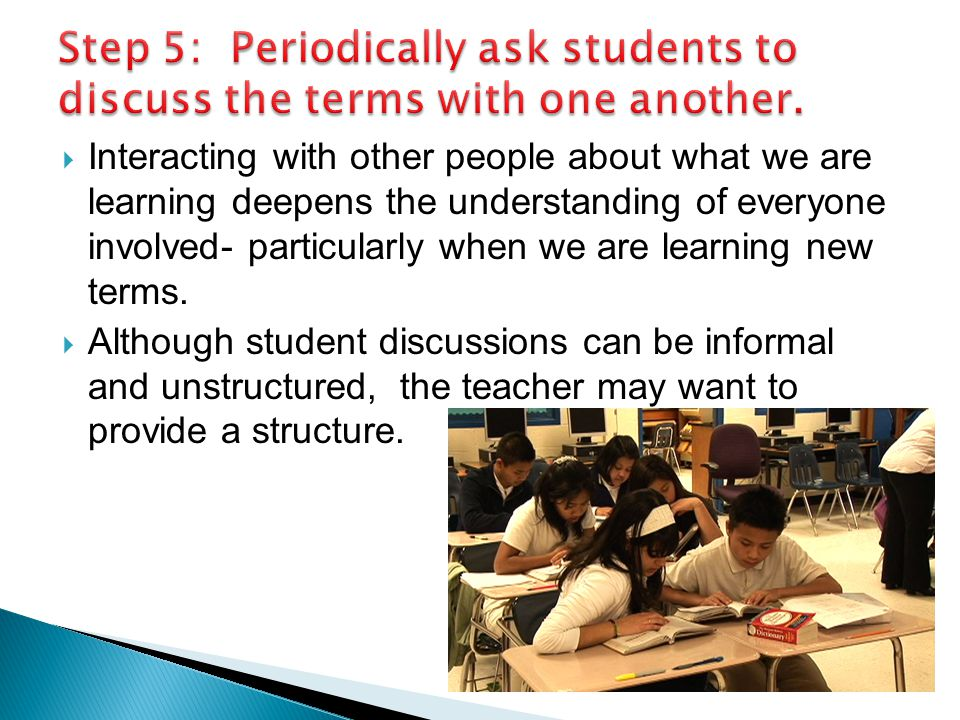 Step 5: Periodically ask students to discuss the terms with one another.