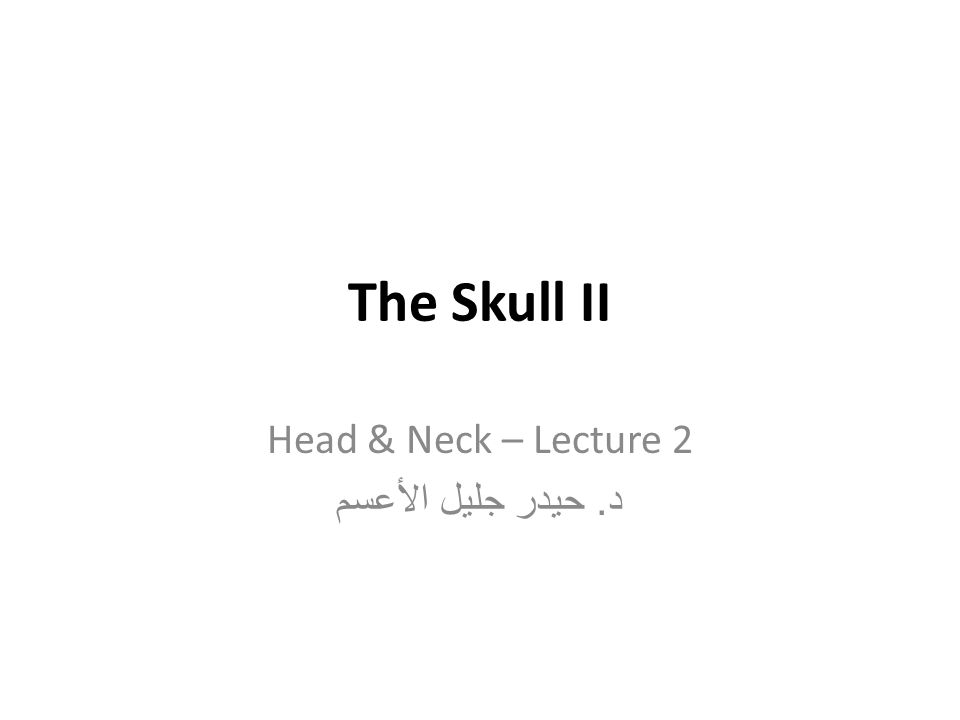 Head & Neck – Lecture 2 د. حيدر جليل الأعسم