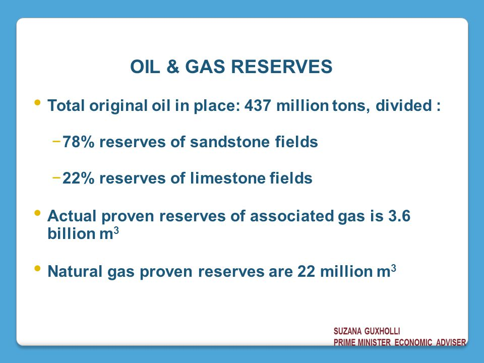 OIL & GAS RESERVES Total original oil in place: 437 million tons, divided : 78% reserves of sandstone fields.