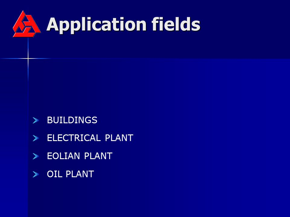 Application fields BUILDINGS ELECTRICAL PLANT EOLIAN PLANT OIL PLANT
