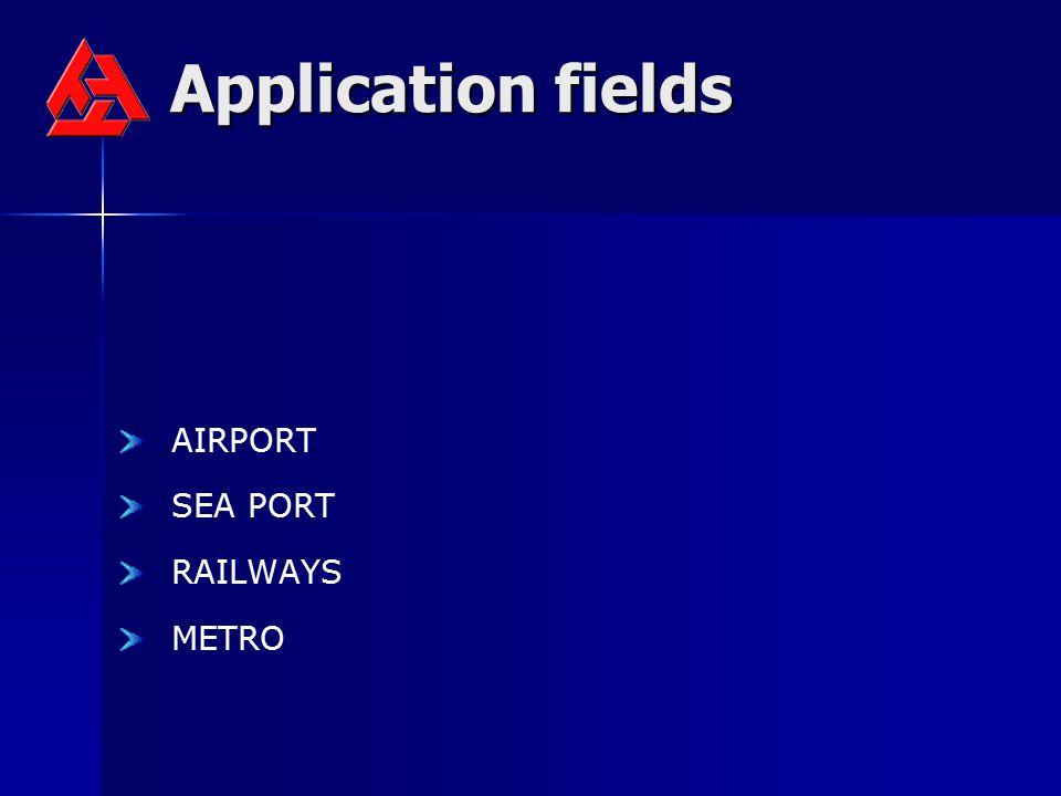 Application fields AIRPORT SEA PORT RAILWAYS METRO