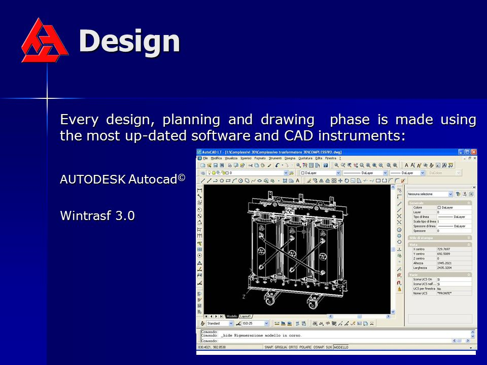 Design Every design, planning and drawing phase is made using the most up-dated software and CAD instruments: