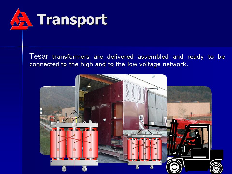 Transport Tesar transformers are delivered assembled and ready to be connected to the high and to the low voltage network.