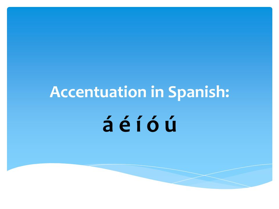 Accentuation in Spanish: