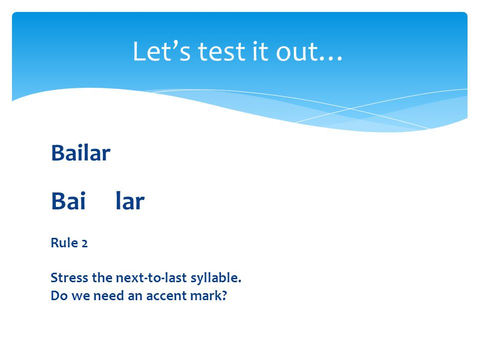 Let's test it out… Bai lar Bailar Rule 2
