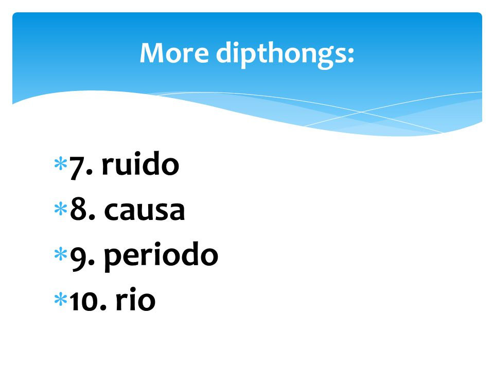 More dipthongs: 7. ruido 8. causa 9. periodo 10. rio