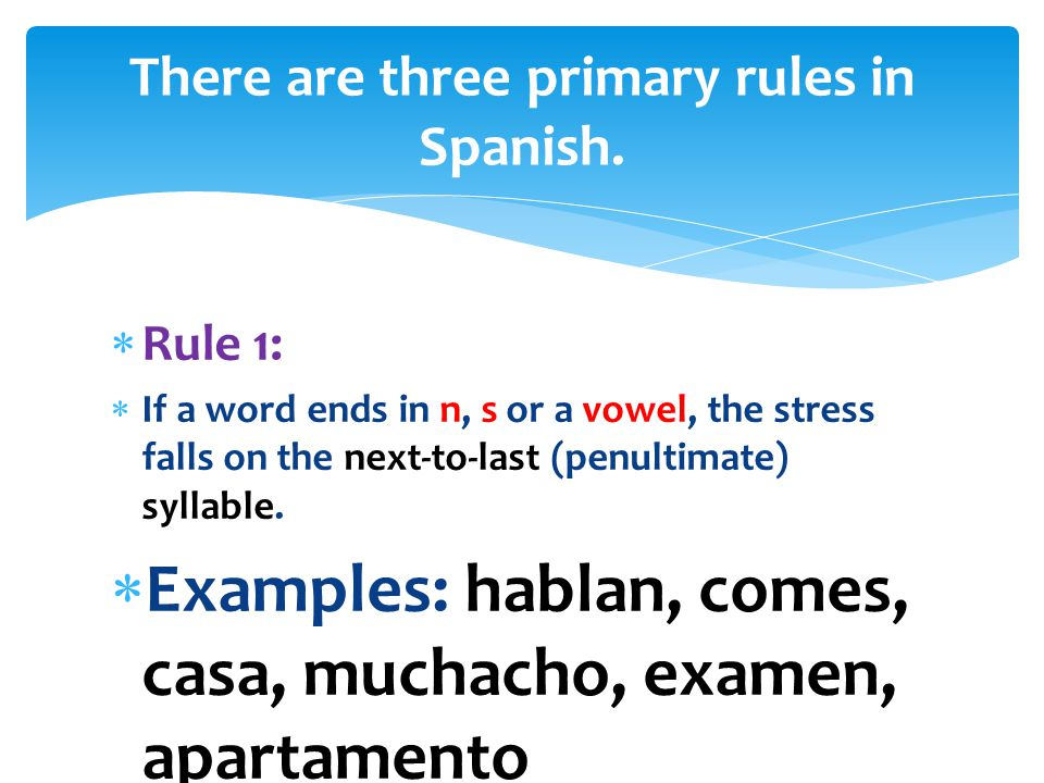 There are three primary rules in Spanish.