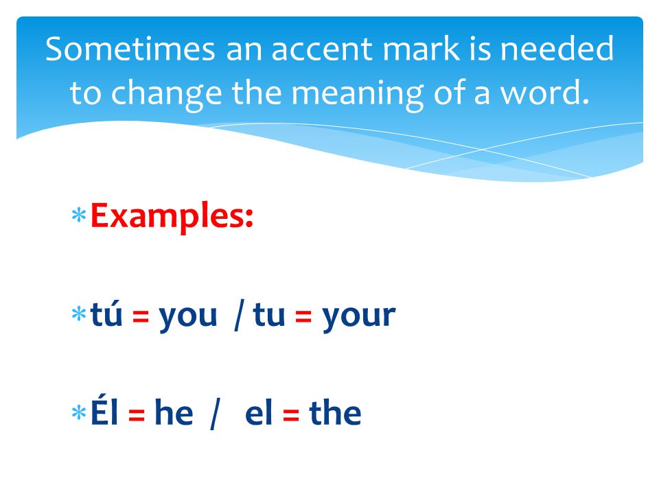 Sometimes an accent mark is needed to change the meaning of a word.