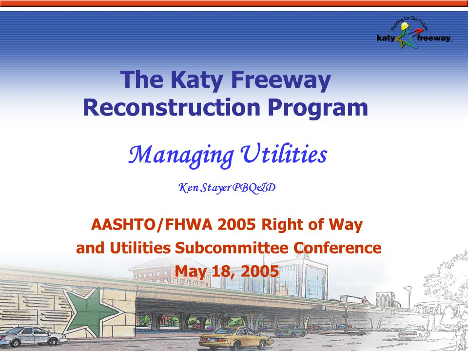 Managing Utilities The Katy Freeway Reconstruction Program