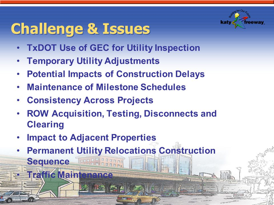 Challenge & Issues TxDOT Use of GEC for Utility Inspection