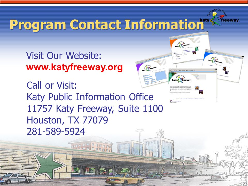 Program Contact Information Visit Our Website: www.katyfreeway.org. Call or Visit: Katy Public Information Office.