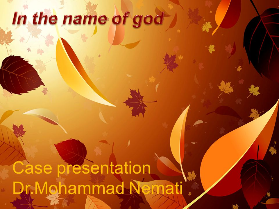 In the name of god Case presentation Dr.Mohammad Nemati