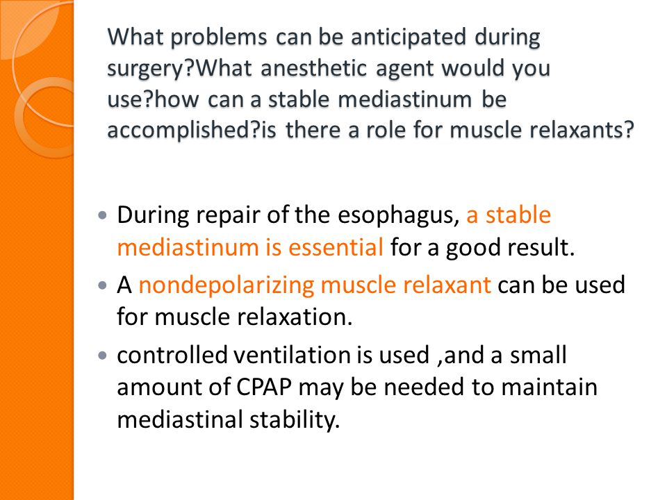 A nondepolarizing muscle relaxant can be used for muscle relaxation.