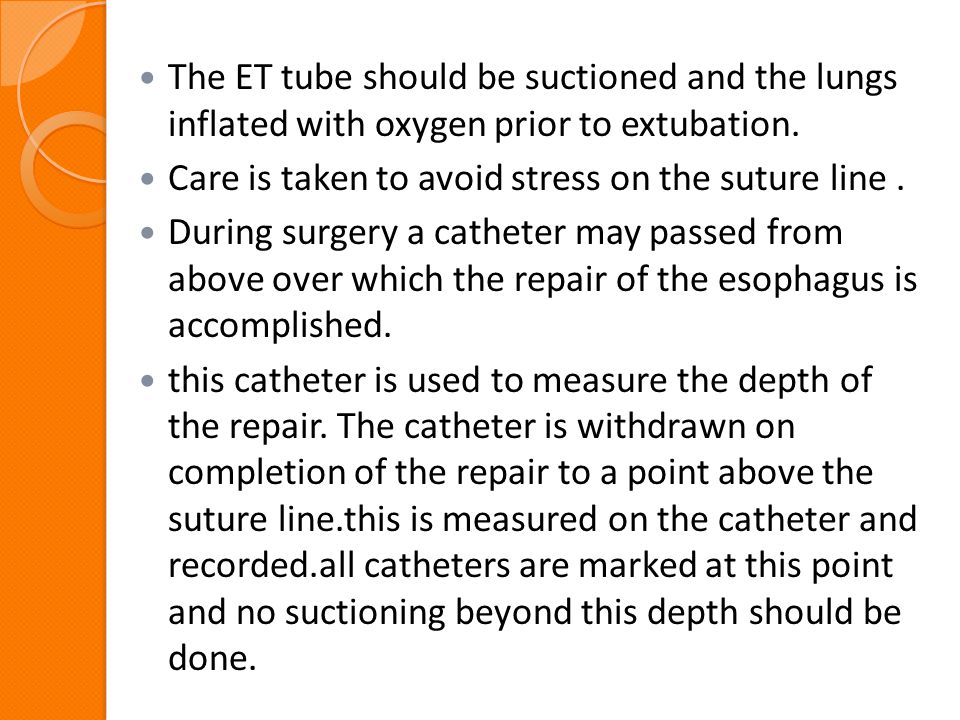 The ET tube should be suctioned and the lungs inflated with oxygen prior to extubation.