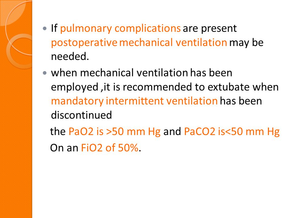 If pulmonary complications are present postoperative mechanical ventilation may be needed.