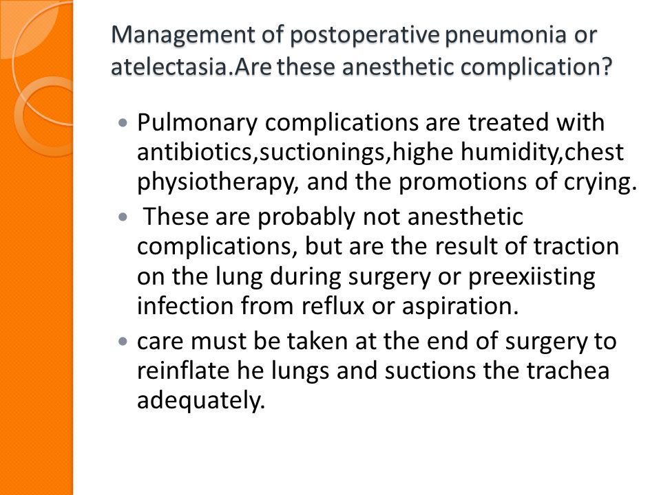 Management of postoperative pneumonia or atelectasia
