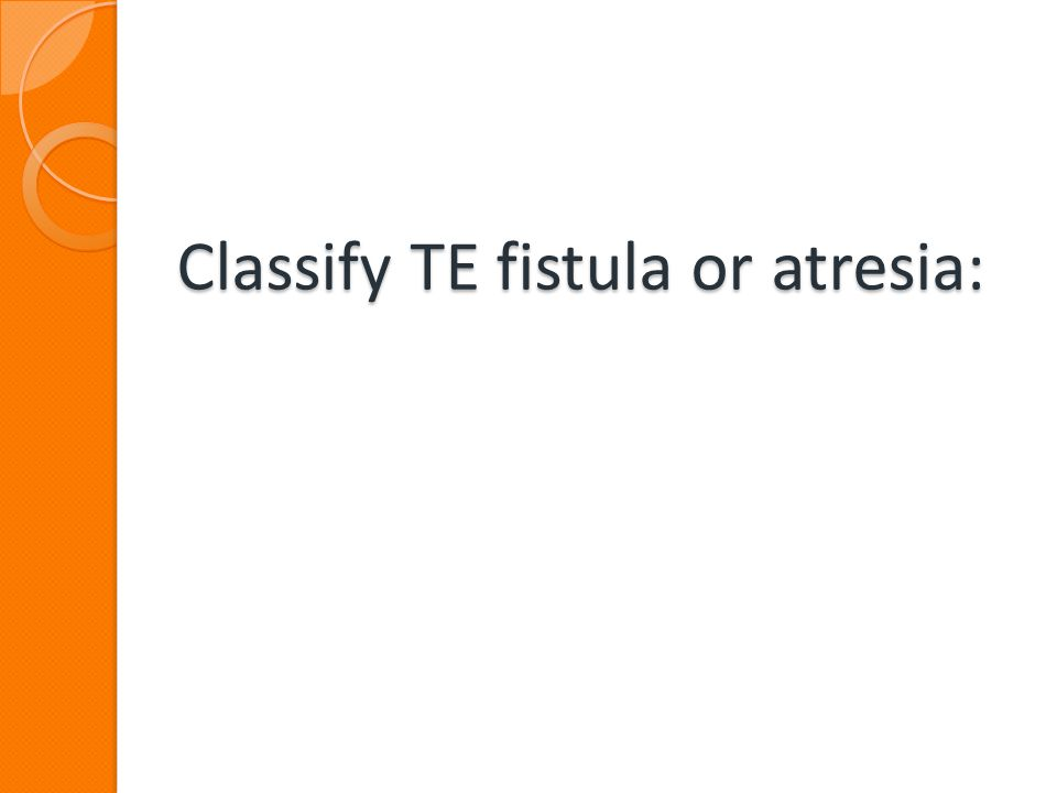 Classify TE fistula or atresia: