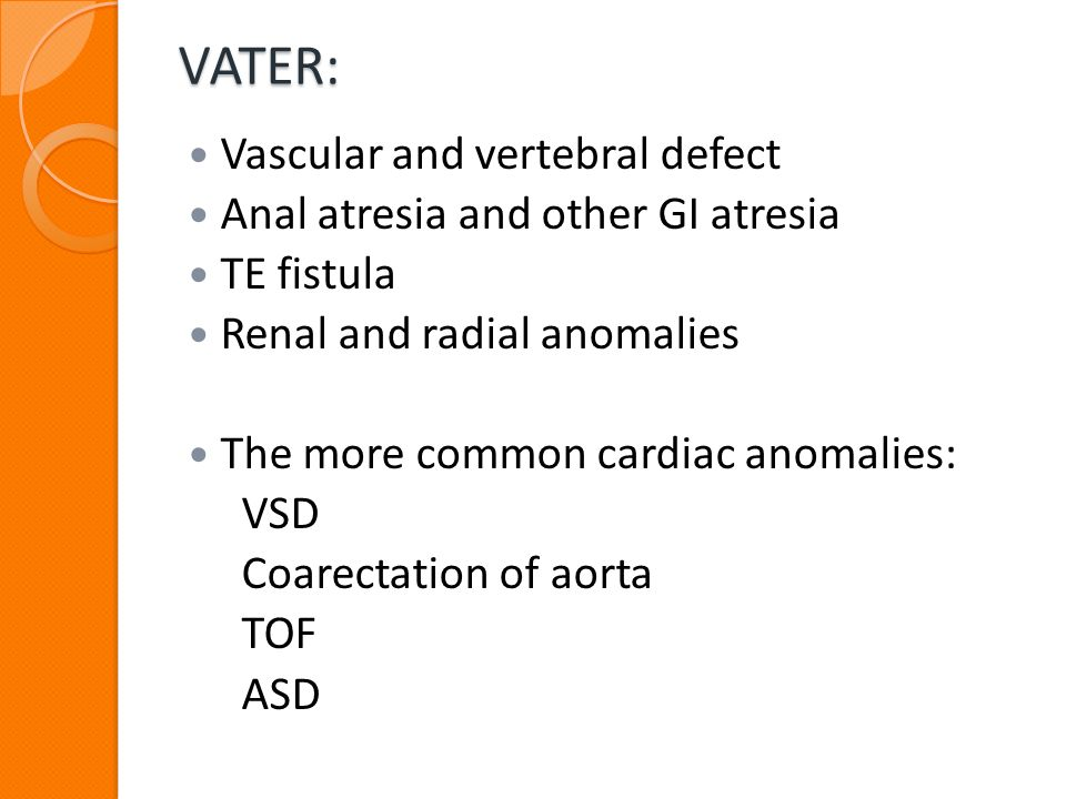 VATER: Vascular and vertebral defect Anal atresia and other GI atresia