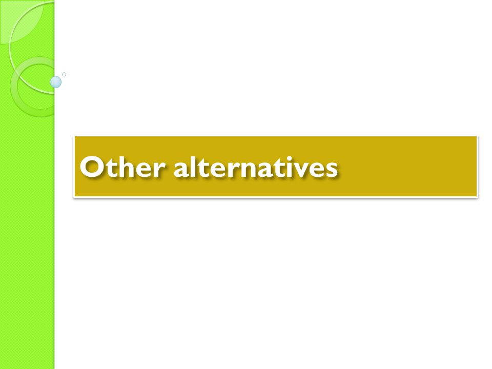 Other alternatives