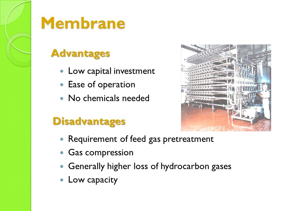 Membrane Advantages Disadvantages Low capital investment
