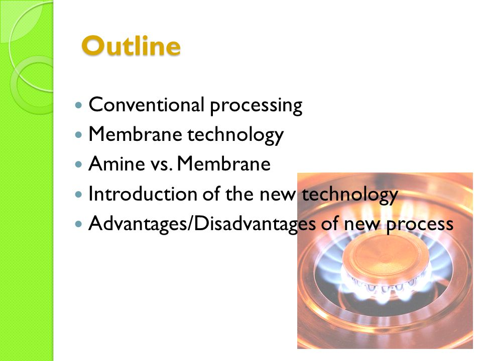 Outline Conventional processing Membrane technology Amine vs. Membrane