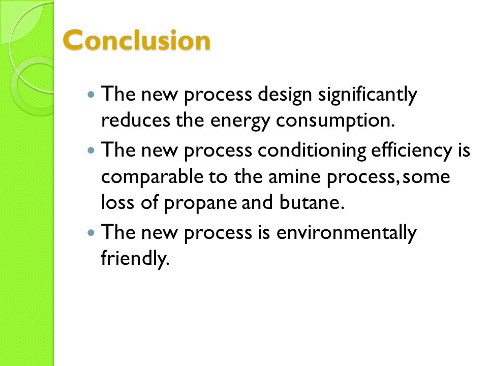 Conclusion The new process design significantly reduces the energy consumption.