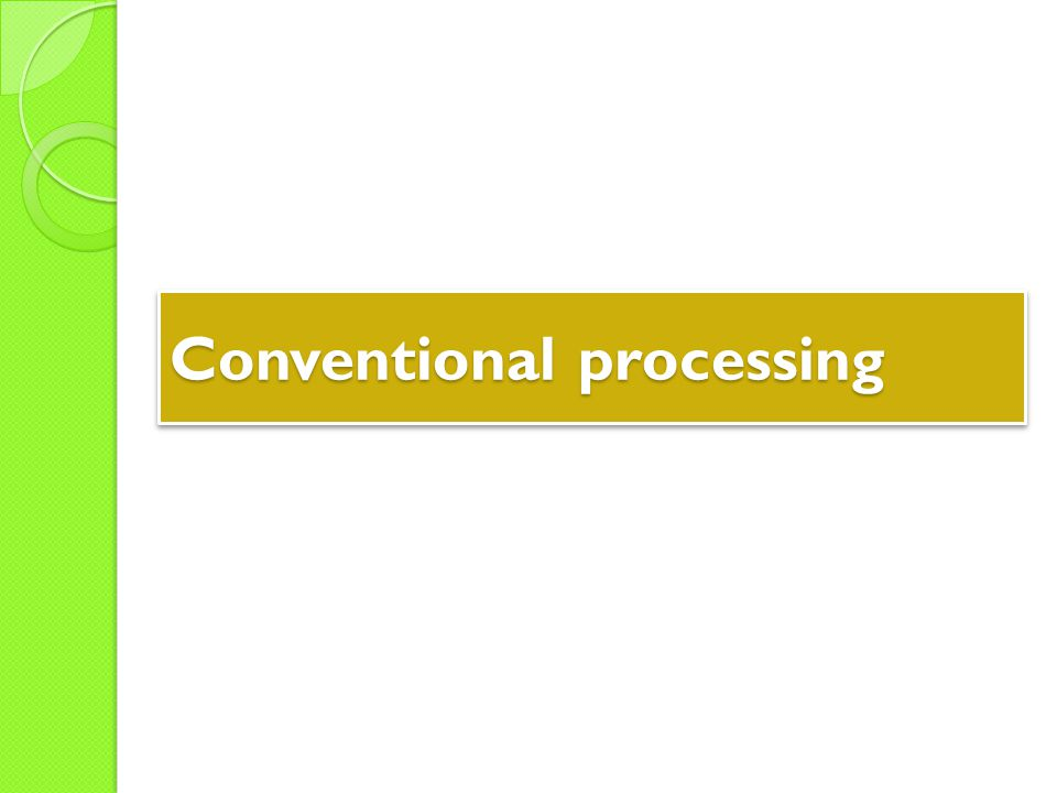 Conventional processing