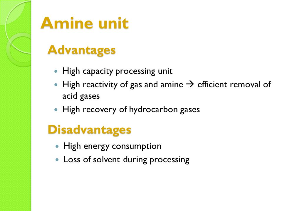 Amine unit Advantages Disadvantages High capacity processing unit