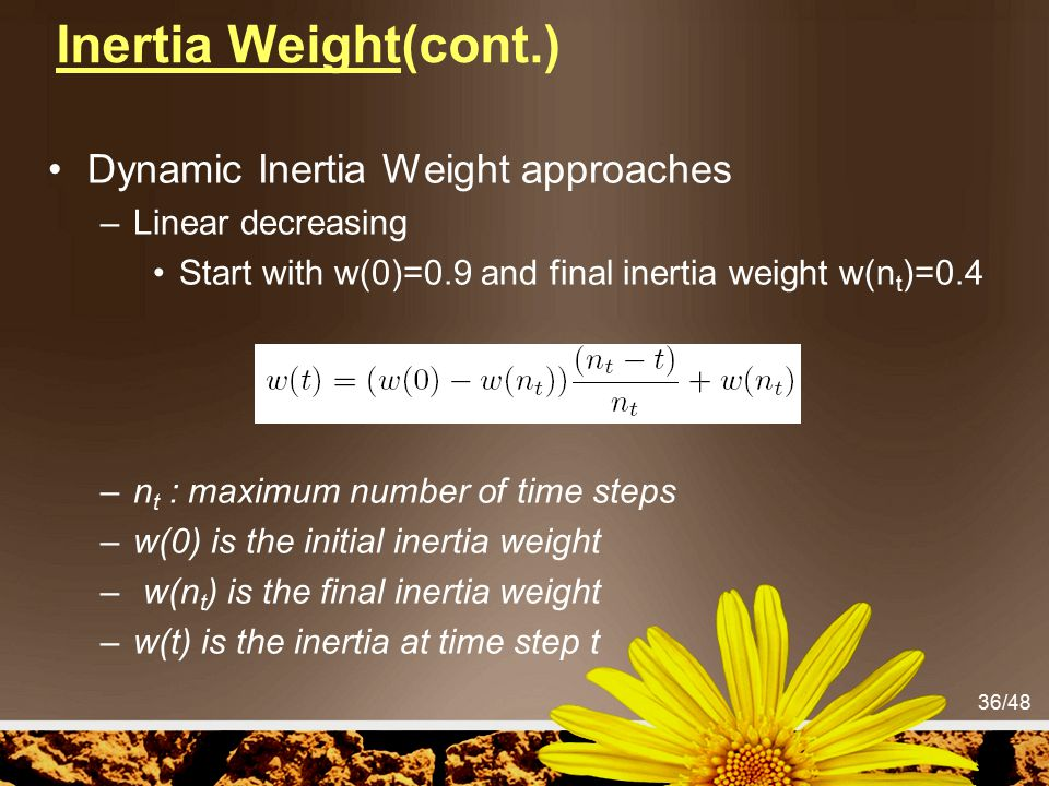 Inertia Weight(cont.) Dynamic Inertia Weight approaches