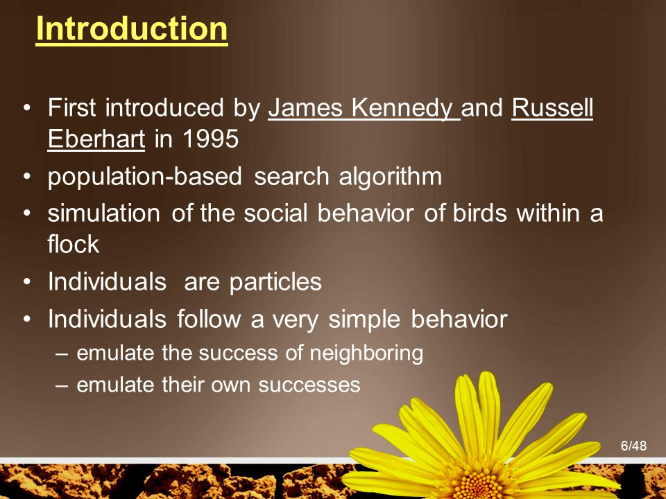 Introduction First introduced by James Kennedy and Russell Eberhart in 1995. population-based search algorithm.