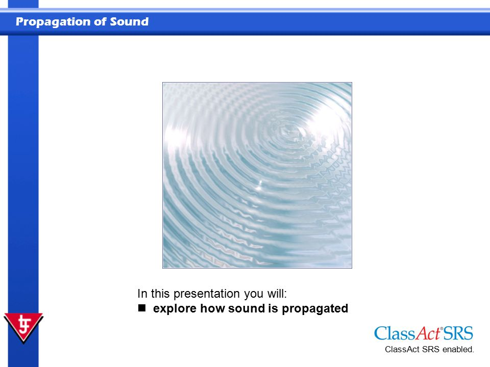 In this presentation you will: explore how sound is propagated