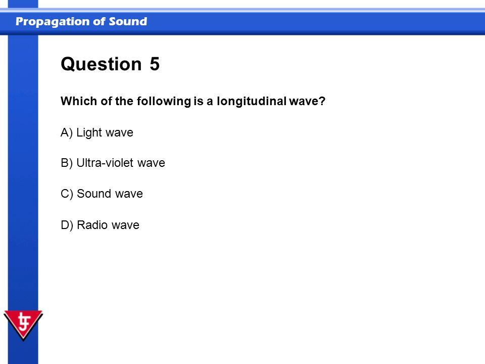Question 5 Which of the following is a longitudinal wave