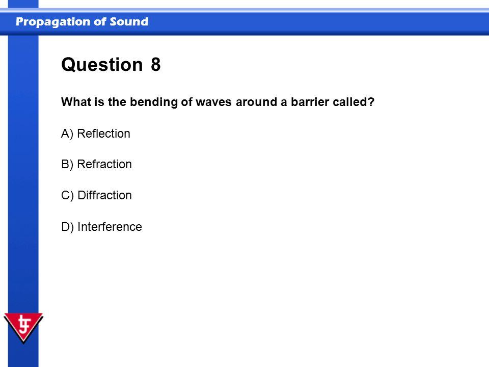 Question 8 What is the bending of waves around a barrier called