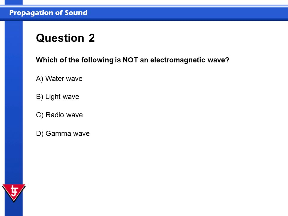 Question 2 Which of the following is NOT an electromagnetic wave