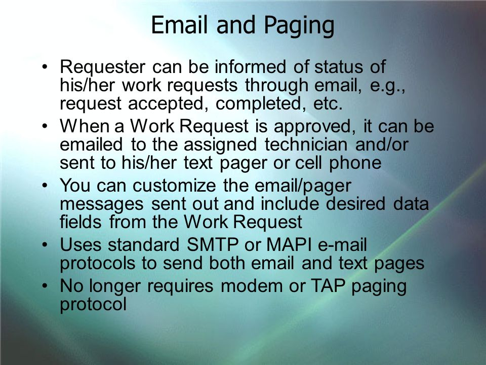 Email and Paging Requester can be informed of status of his/her work requests through email, e.g., request accepted, completed, etc.