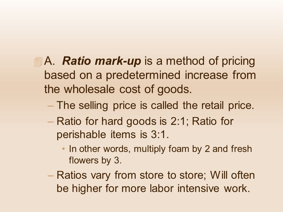 A. Ratio mark-up is a method of pricing based on a predetermined increase from the wholesale cost of goods.