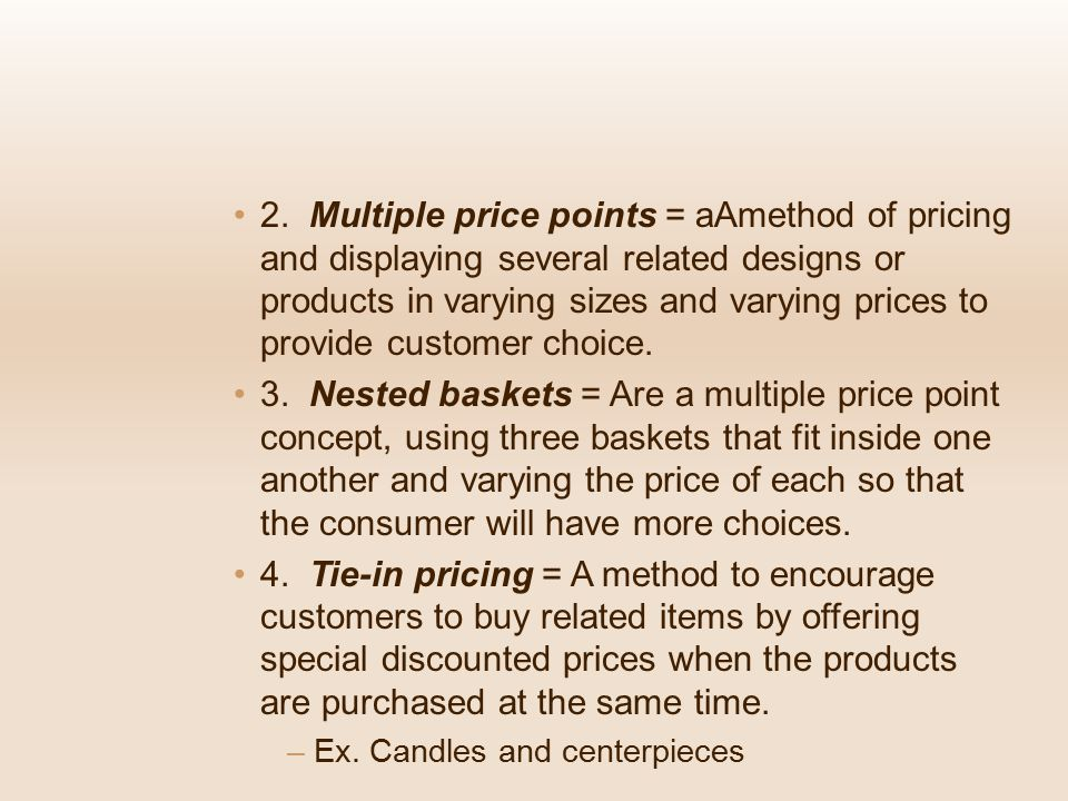 2. Multiple price points = aAmethod of pricing and displaying several related designs or products in varying sizes and varying prices to provide customer choice.
