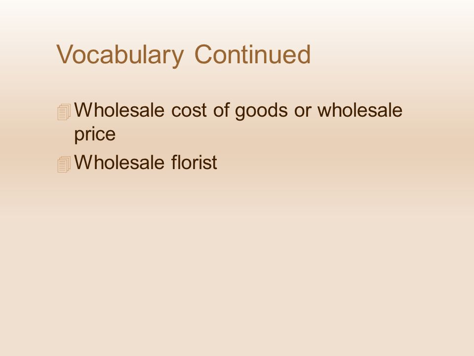 Vocabulary Continued Wholesale cost of goods or wholesale price