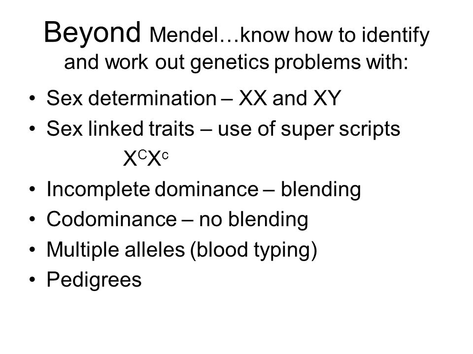 Beyond Mendel…know how to identify and work out genetics problems with: