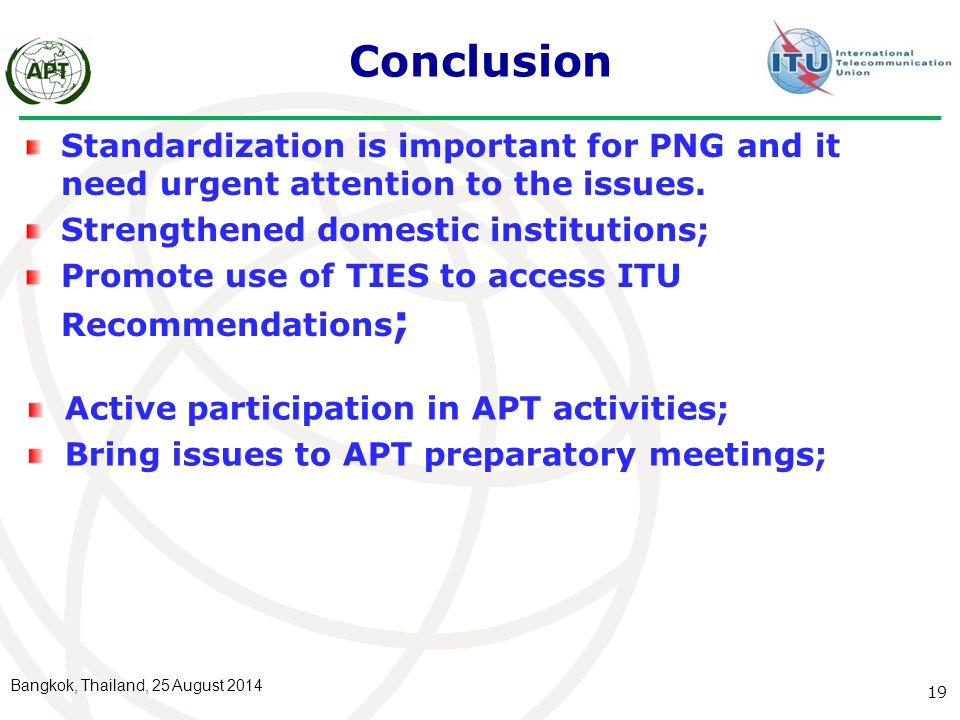 Conclusion Standardization is important for PNG and it need urgent attention to the issues. Strengthened domestic institutions;