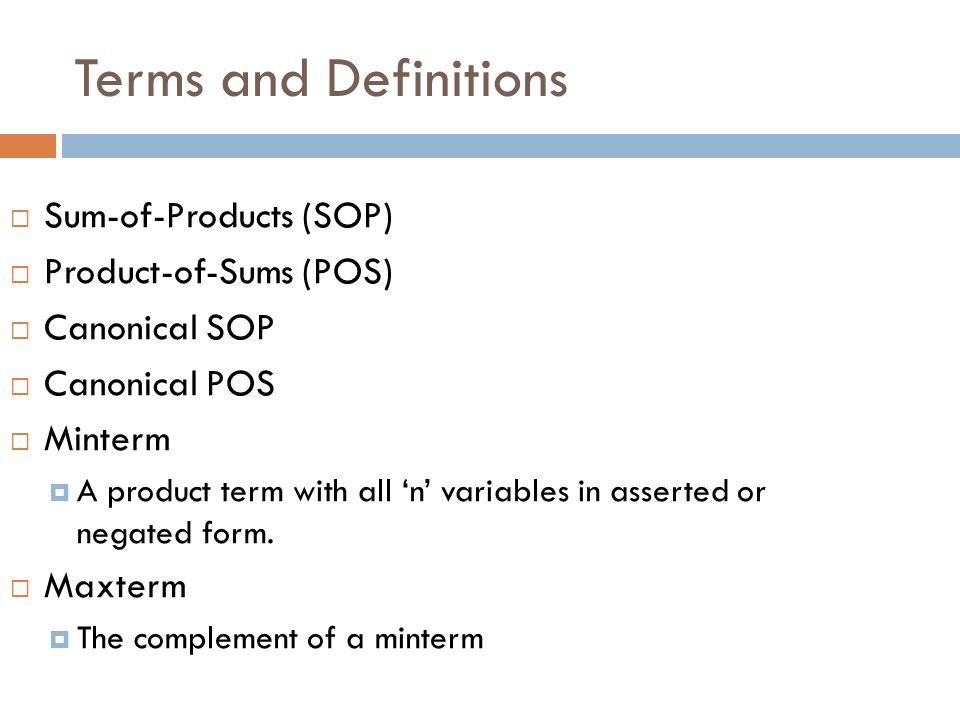 Terms and Definitions Sum-of-Products (SOP) Product-of-Sums (POS)