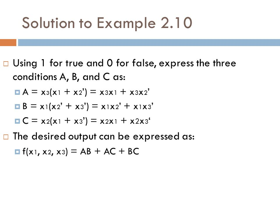 Solution to Example 2.10 Using 1 for true and 0 for false, express the three conditions A, B, and C as: