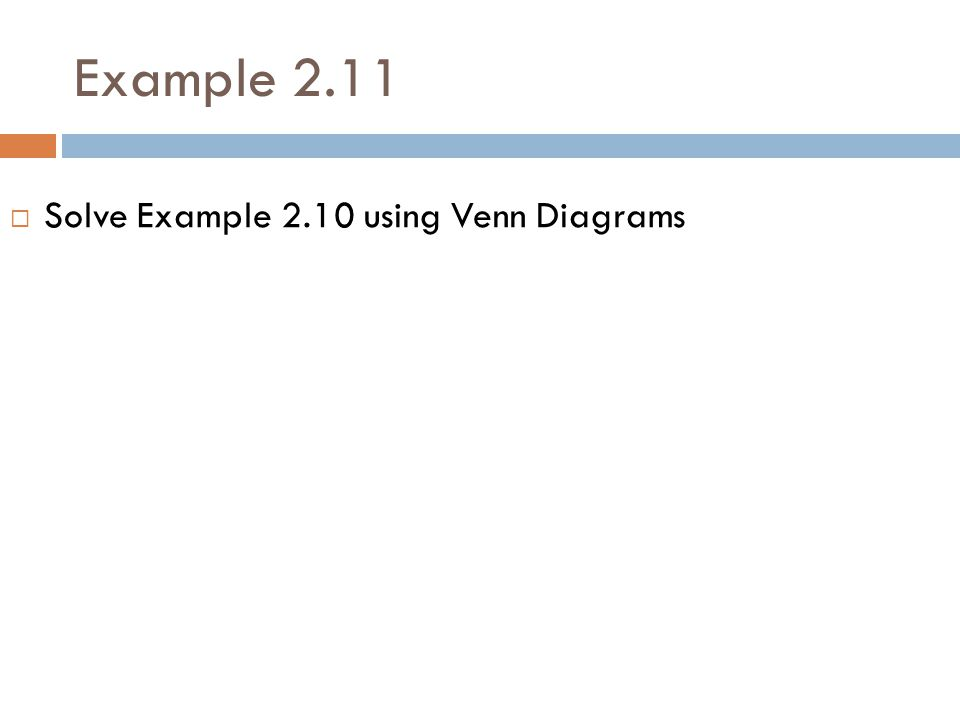 Example 2.11 Solve Example 2.10 using Venn Diagrams